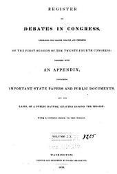 Register of Debates in Congress: Comprising the Leading Debates and Incidents of the Second Session of the Eighteenth Congress: [Dec. 6, 1824, to the First Session of the Twenty-fifth Congress, Oct. 16, 1837] Together with an Appendix, Containing the Most Important State Papers and Public Documents to which the Session Has Given Birth: to which are Added, the Laws Enacted During the Session, with a Copious Index to the Whole ..., Volume 12; Volume 67