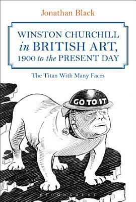Winston Churchill in British Art  1900 to the Present Day