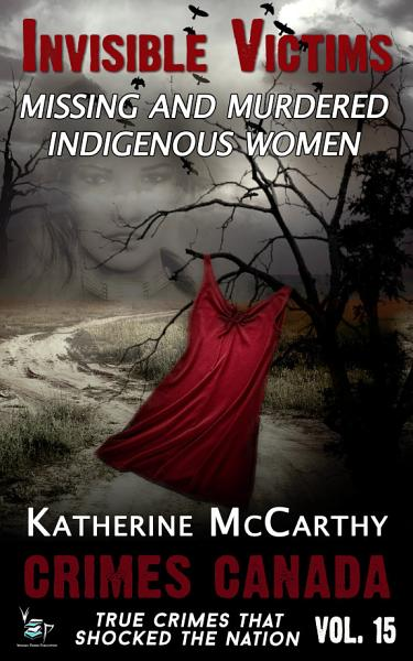 Download Invisible Victims  Missing and Murdered Indigenous Women Book