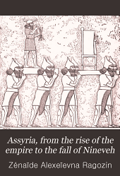 "Assyria, from the Rise of the Empire to the Fall of Nineveh: (continued from ""The Story of Chaldea."")"