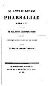 M. Annaei Lucani Pharsaliae libri X.: Ad meliorum librorum fidem