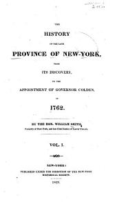 The History of the Late Province of New-York, from Its Discovery, to the Appointment of Governor Colden, in 1762: Volume 1