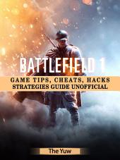 Battlefield 1: Game Tips, Cheats, Hacks Strategies Guide Unofficial