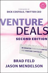 Venture Deals: Be Smarter Than Your Lawyer and Venture Capitalist, Edition 2