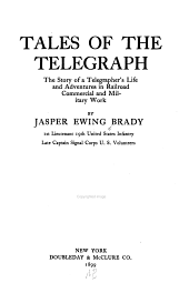 Tales of the Telegraph: The Story of a Telegrapher's Life and Adventures in Railroad, Commercial, and Military Work