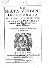 La beata vergine incoronata ; in questo volume si contiene la vita della ... Madre del Signore, insieme con la Historia de dodeci altre beate Vergini