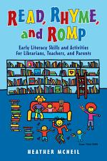 Read, Rhyme, and Romp: Early Literacy Skills and Activities for Librarians, Teachers, and Parents