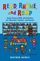 Read  Rhyme  and Romp  Early Literacy Skills and Activities for Librarians  Teachers  and Parents PDF