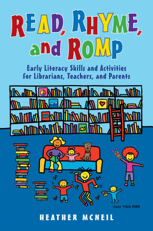 Read  Rhyme  and Romp  Early Literacy Skills and Activities for Librarians  Teachers  and Parents