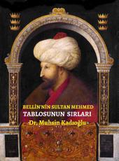 Bellini'nin Sultan Mehmed Tablosunun Sırları: Secrets of Bellini's Sultan Mehmed Portrait