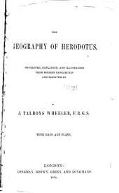 The Geography of Herodotus ...: Illustrated from Modern Researches and Discoveries