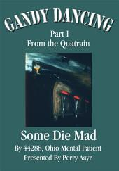 Gandy Dancing: Part I <br>From the Quatrain <br><b>Some Die Mad</b>