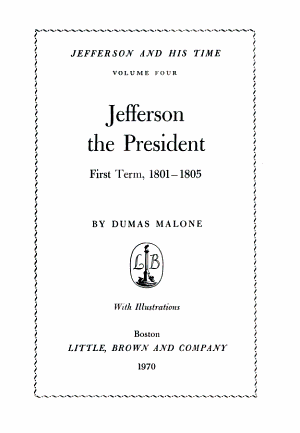 Jefferson and His Time: Jefferson the President, first term, 1801-1805