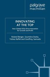 Innovating at the Top: How Global CEOs Drive Innovation for Growth and Profit
