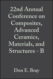22nd Annual Conference on Composites, Advanced Ceramics, Materials, and Structures - B: Ceramic Engineering and Science Proceedings, Volume 19, Issue 4