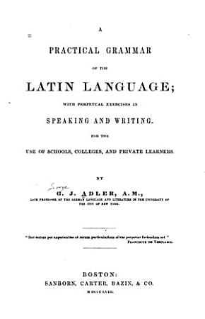 A Practical Grammar of the Latin Language  with Perpetual Exercises in Speaking and Writing PDF
