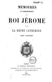 Mémoires et correspondance (1784-1848) du roi Jér^ome et de la reine Cathérine: Volume5