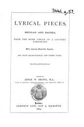 Lyrical Pieces, secular and sacred ... With numerous illustrative vignettes, and ... notes ... Edited by Abner W. Brown. [The greater number composed by Annie Isabella Brown.] Few MS. notes