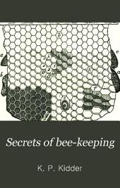 Secrets of Bee-keeping: Being a Practical Treatise in Every Department of Bee Culture & Bee Management, Embracing the Natural History of the Bee, from the Earliest Period of the World Down to the Present Time, Giving the Anatomy and Physiology of the Different Species that Constitute a Colony, &c., &c