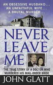 Never Leave Me: A True Story of Marriage, Deception, and Brutal Murder