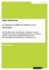 """Le télétexte d'ARTE en France et en Allemagne: Ein Überblick über das Medium """"Videotext"""" und ein Vergleich zwischen den Programmteilen des deutschen und des französischen ARTE-Videotextes vom übersetzungswissenschaftlichen Standpunkt aus"""