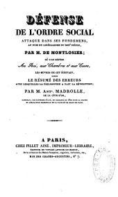 Défense de l'ordre social attaqué dans ses fondemens, au nom du libéralisme du XIXe siècle, par M. de Montlosier, où l'on défère au Roi, aux Chambres et aux Cours les oeuvres de cet écrivain, comme le résumé des erreurs avec lesquelles la philosophie a fa