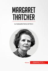 Margaret Thatcher: La implacable Dama de Hierro