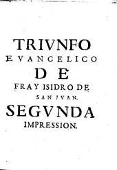 Triunfo euangelico de Christo, y sus santos: en varios pregones panegiricos, hechos, y dichos a diferentes objetos sagrados