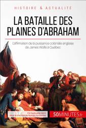 La bataille des plaines d'Abraham: L'Angleterre menée par James Wolfe aux portes de Québec