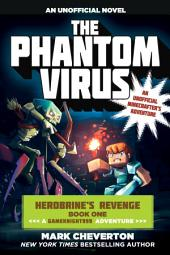 The Phantom Virus: Herobrine s Revenge Book One (A Gameknight999 Adventure): An Unofficial Minecrafter s Adventure