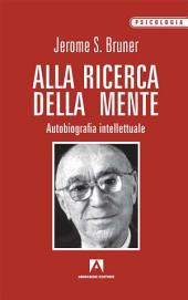 Alla ricerca della mente: Autobiografia intellettuale