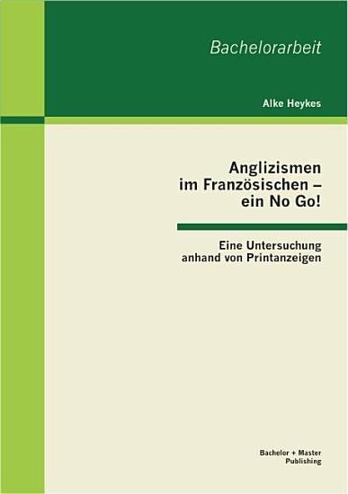 Anglizismen im Franz   sischen   ein No Go  Eine Untersuchung anhand von Printanzeigen PDF