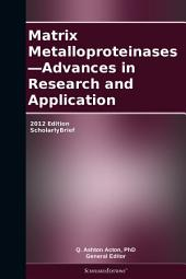 Matrix Metalloproteinases—Advances in Research and Application: 2012 Edition: ScholarlyBrief