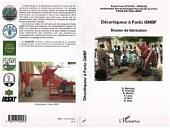 Décortiqueur à Fonio GMBF: Dossier de fabrication - Projet Fonio CFC/ICG - Amélioration des Technologies Post-récolte du Fonio
