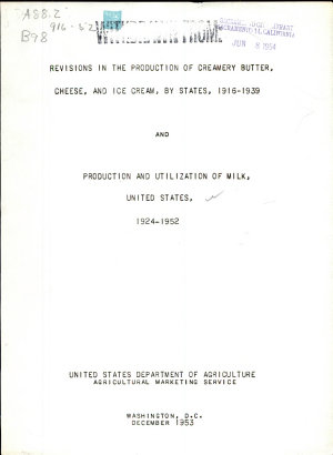 Revisions in the Production of Creamery Butter  Cheese  and Ice Cream  by States  1916 1939  and Production and Utilization of Milk  United States  1924 1952
