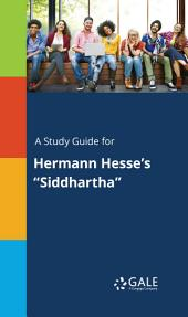 "A Study Guide for Hermann Hesse's ""Siddhartha"""
