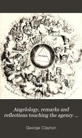 Angelology  Remarks and Reflections Touching the Agency and Ministration of Holy Angels PDF