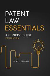 Patent Law Essentials: A Concise Guide, 5th Edition: Edition 5