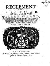 Reglement tot bestuur in den ambte van Tielre waard, concernerende den dykstoel, gerigten, dorps-regeeringen, en verdere administratiën van publieke zaaken: Volume 1