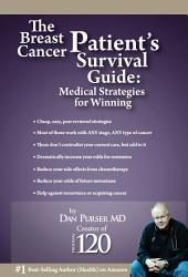 The Breast Cancer Patient S Survival Guide Amazing Medical Strategies For Winning Book PDF
