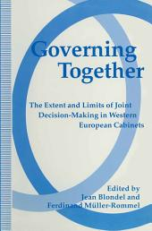 Governing Together: The Extent and Limits of Joint Decision-Making in Western European Cabinets