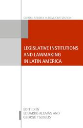 Legislative Institutions and Lawmaking in Latin America