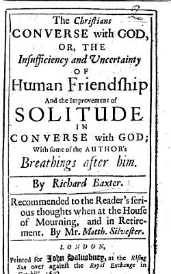 The Christians Converse with God  Or  the Insufficiency and Uncertainty of Human Friendship and the Improvement of Solitude in Converse with God  with Some of the Author s Breathings After Him  Recommended to the Reader s Serious Thoughts     By Mr  Matth  Silvester
