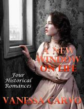 A New Window On Life: Four Historical Romances