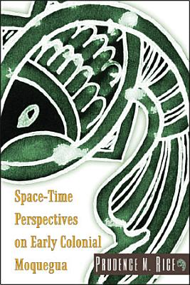 Space Time Perspectives on Early Colonial Moquegua