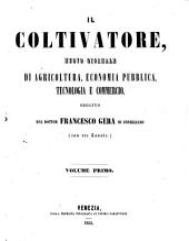 """""""Il"""" Coltivatore: nuovo giornale di agricoltura, tecnologia, giardinaggio, economia pubblica e commercio, Volume 1"""