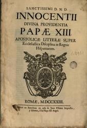Sanctissimi D.N.D. Innocentii divina providentia Papae XIII Apostolicae litterae super ecclesiastica disciplina in Regnis Hispaniarum