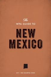 The WPA Guide to New Mexico: The Colorful State