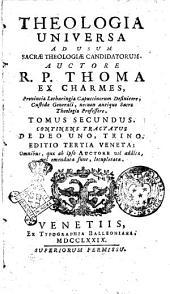 Theologia universa ad usum sacrae theologiae candidatorum. Auctore r.p. Thoma ex Charmes ... Tomus primus (-sextus.): Tomus secundus. continens tractatus de Deo uno, trino, Volume 2
