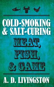 Cold Smoking   Salt Curing Meat  Fish    Game Book